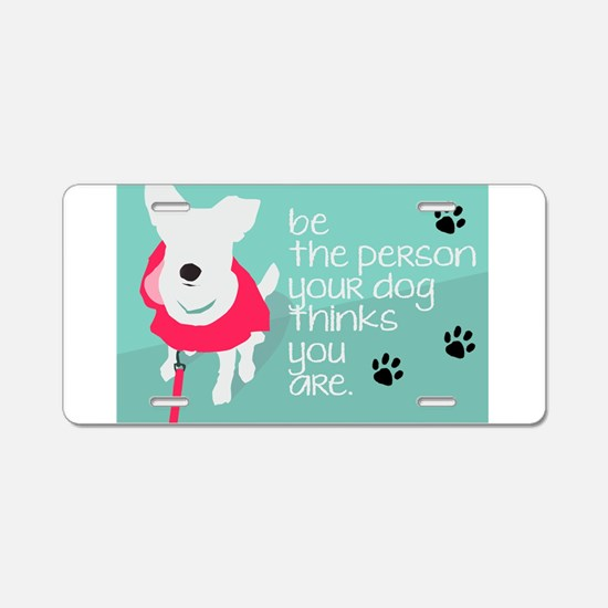 Be the person your Dog Thin Aluminum License Plate