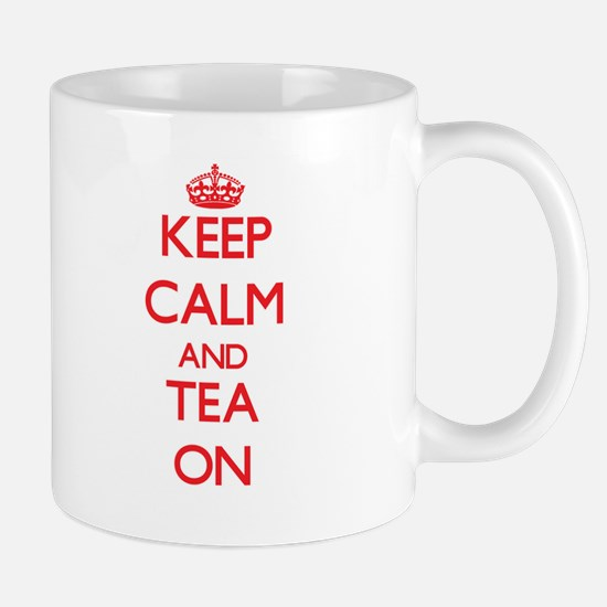 Keep Calm and Tea ON Mugs