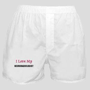 I Love My NEURORADIOLOGIST Boxer Shorts