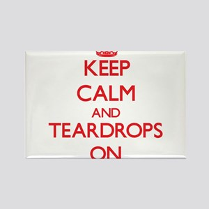 Keep Calm and Teardrops ON Magnets