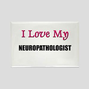 I Love My NEUROPATHOLOGIST Rectangle Magnet