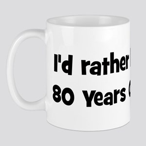 Rather be 80 Years Old Mug