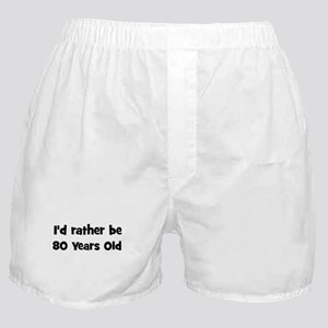 Rather be 80 Years Old Boxer Shorts