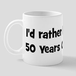 Rather be 50 Years Old Mug
