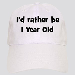 Rather be 1 Year Old Cap
