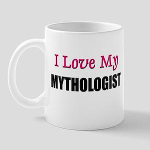I Love My MYTHOLOGIST Mug