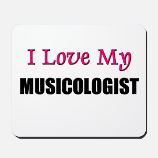 I Love My MUSICOLOGIST Mousepad
