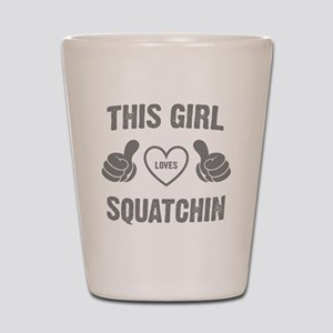 THIS GIRL LOVES SQUATCHIN Shot Glass