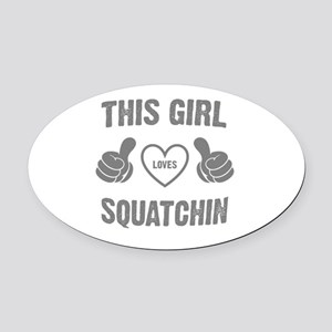 THIS GIRL LOVES SQUATCHIN Oval Car Magnet