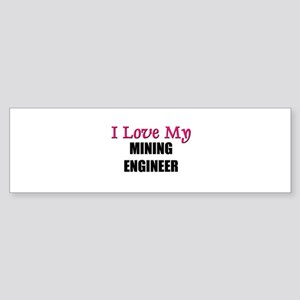 I Love My MINING ENGINEER Bumper Sticker