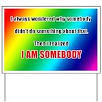 Rainbow: I Am Somebody! Yard Sign