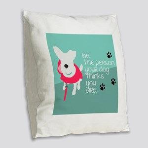 Be the Person Your Dog Thinks You Are Burlap Throw
