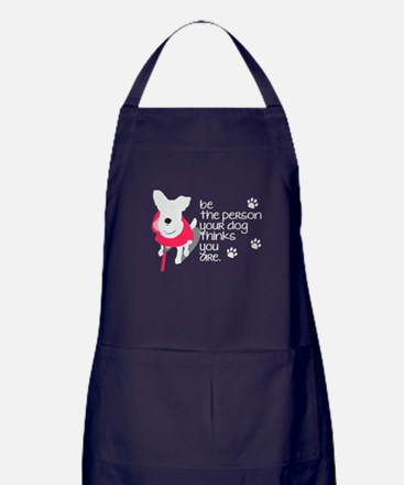 Be the Person Your Dog Thinks You Are Apron (dark)