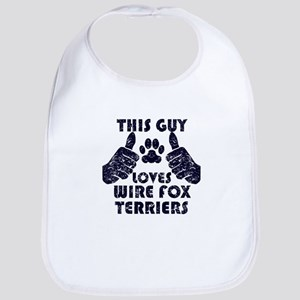 This Guy Loves Wire Fox Terriers Bib