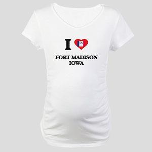 I love Fort Madison Iowa Maternity T-Shirt