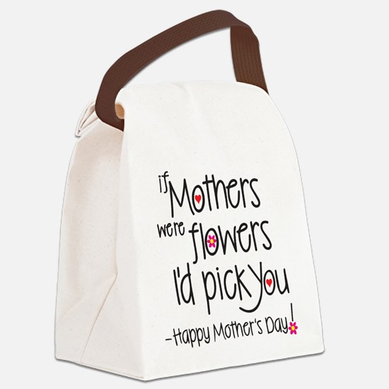 If Mothers were flowers I'd pick you, Happy Mother