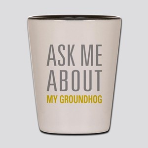 My Groundhog Shot Glass