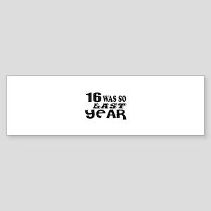 16 Was So Last Year Birthday Desi Sticker (Bumper)