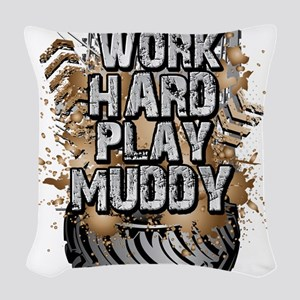 Work Hard Play Muddy Woven Throw Pillow