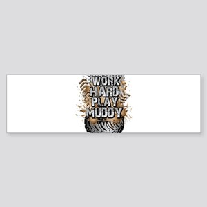 Work Hard Play Muddy Bumper Sticker