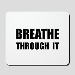 Breathe Through It Mousepad