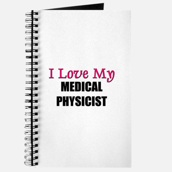 I Love My MEDCIAL PHYSICIST Journal