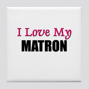 I Love My MATRON Tile Coaster