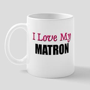 I Love My MATRON Mug