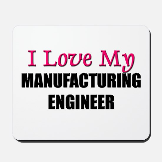 I Love My MANUFACTURING ENGINEER Mousepad