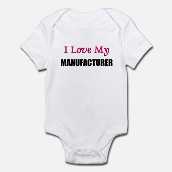 I Love My MANUFACTURER Infant Bodysuit