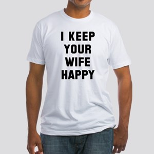 I keep your wife happy Fitted T-Shirt