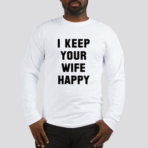 I keep your wife happy Long Sleeve T-Shirt