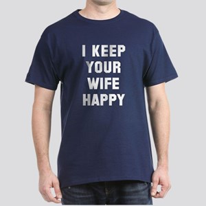 I keep your wife happy Dark T-Shirt