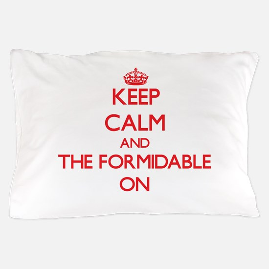 Keep Calm and The Formidable ON Pillow Case