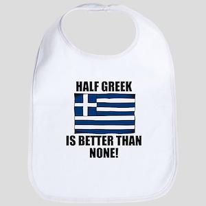 Half Greek Is Better Than None Bib