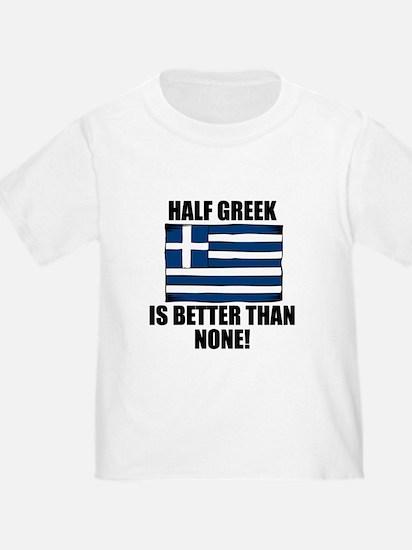 Half Greek Is Better Than None T-Shirt