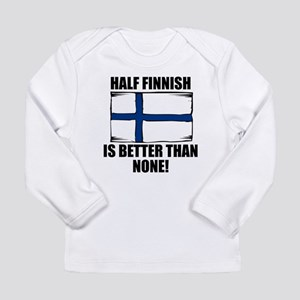 Half Finnish Is Better Than None Long Sleeve T-Shi