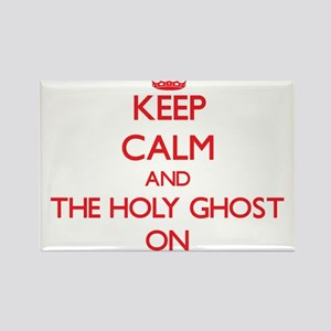 Keep Calm and The Holy Ghost ON Magnets