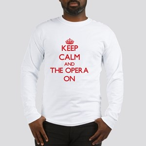 Keep Calm and The Opera ON Long Sleeve T-Shirt