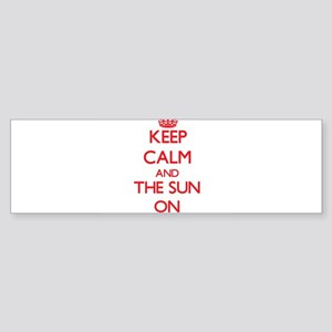 Keep Calm and The Sun ON Bumper Sticker