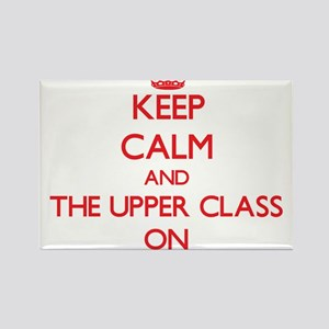 Keep Calm and The Upper Class ON Magnets