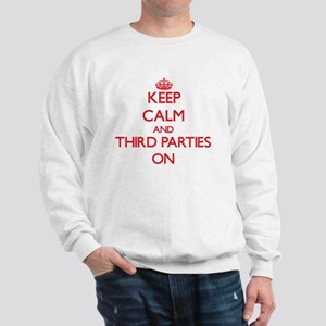 Keep Calm and Third Parties ON Sweatshirt