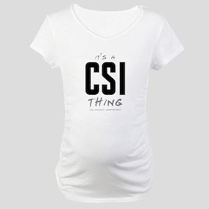 It's a CSI Thing Maternity T-Shirt