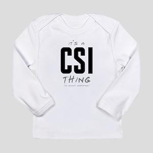 It's a CSI Thing Long Sleeve Infant T-Shirt