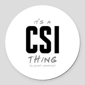 It's a CSI Thing Round Car Magnet