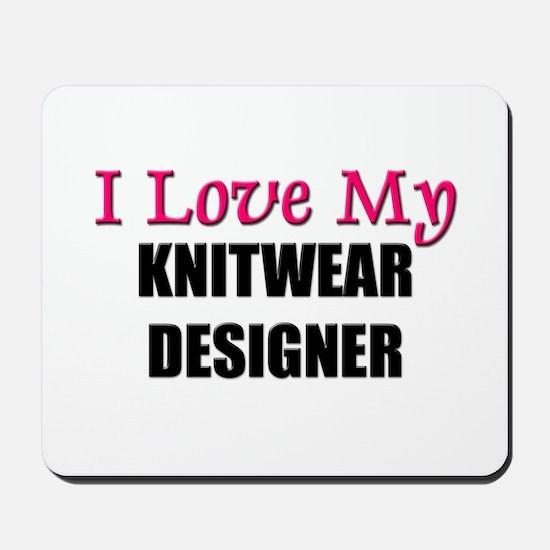I Love My KNITWEAR DESIGNER Mousepad