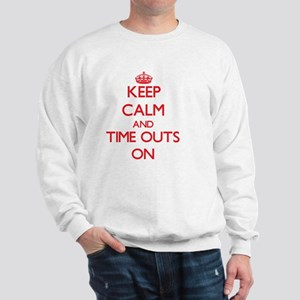 Keep Calm and Time Outs ON Sweatshirt