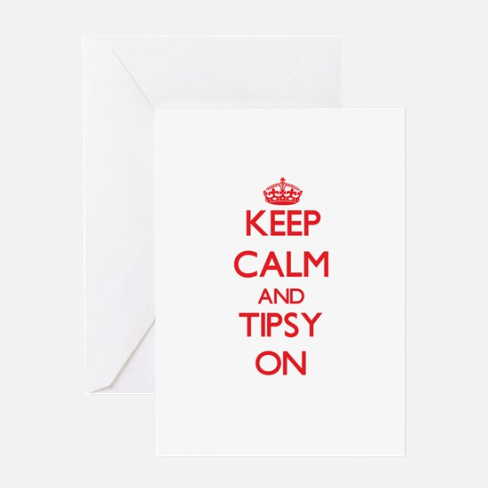 Keep Calm and Tipsy ON Greeting Cards