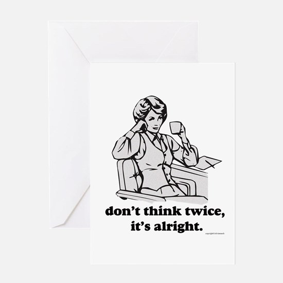 Don't Think Twice Greeting Card