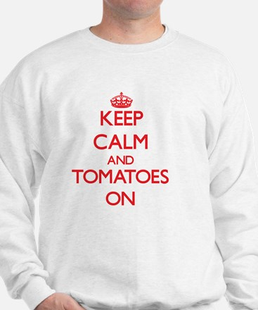 Keep Calm and Tomatoes ON Sweatshirt